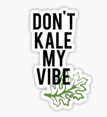 Don't Kale My Vibe Sticker