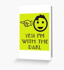 I'm With The Darl (His) Greeting Card