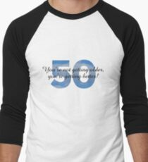 50th Birthday Sayings Design Mens Baseball 3 4 T Shirt