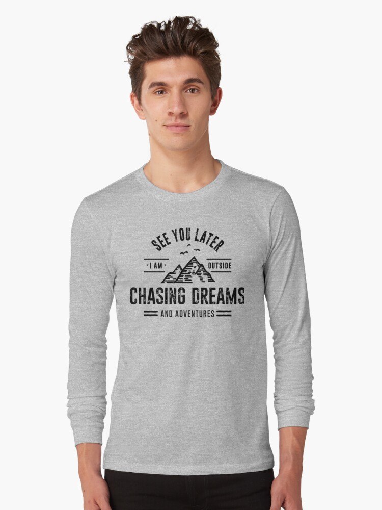 I'm Outside Chasing Dreams and Adventures Long Sleeve T-Shirt Front