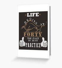 Das Leben beginnt bei vierzig, die Vergangenheit ist nur Übung Grußkarte