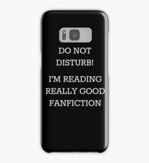 Do Not Disturb! I'm Reading Really Good Fanfiction Samsung Galaxy Case/Skin