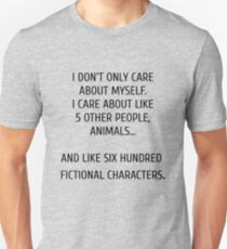 I don't only care about myself, I care about like 5 other people, animals and like six hundred fictional characters Unisex T-Shirt