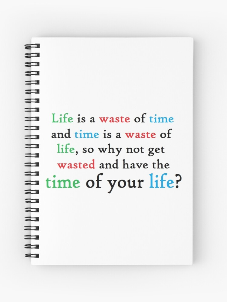 Funny college student quote - life, time, get wasted   Spiral Notebook