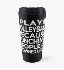 I Play Volleyball Because Punching People Is Frowned Upon Travel Mug