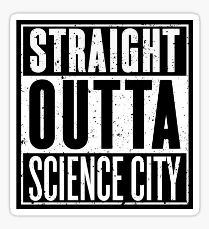 Straight Outta Science City Sticker