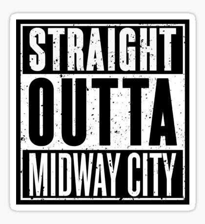 Straight Outta Midway City Sticker