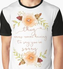 Thug Means Never Having To Say You're Sorry Graphic T-Shirt