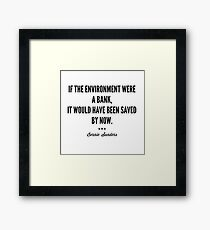 If the environment were a bank, it would have been saved by now. - Bernie Sanders Framed Print