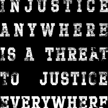 Injustice anywhere is a threat to justice everywhere by bigsermons