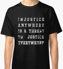 Injustice anywhere is a threat to justice everywhere Classic T-Shirt
