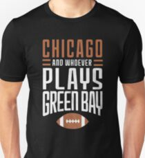 Chicago Bears And Whoever Plays Green Bay T-Shirt