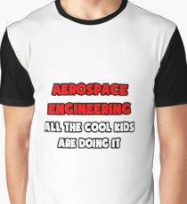 Aerospace Engineering ... All The Cool Kids Are Doing It Graphic T-Shirt