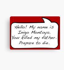 Hello, my name is inigo montoya you killed my father prepare to die - COMIC Canvas Print