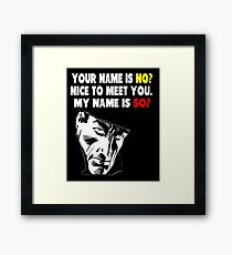 My Name is No humorous song parody Framed Print