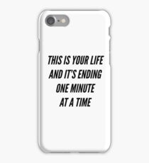 This is your life and it's ending one minute at a time iPhone Case/Skin