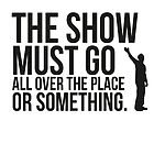 The show. by maudeline