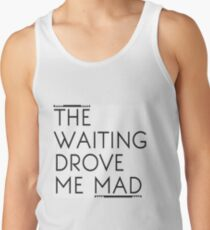 The Waiting Drove Me Mad - Pearl Jam Tank Top