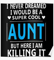 I Never Dreamed I Would Be A Super Cool Aunt Poster