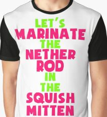 Let's Marinate the Nether Rod in the Squish Mitten Graphic T-Shirt
