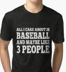 All I Care About Is Baseball And Maybe Like 3 People Tri-blend T-Shirt