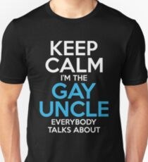 Keep Calm I'm The Gay Uncle Everybody Talks About Unisex T-Shirt