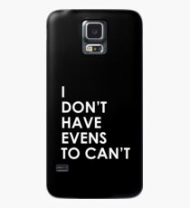 I Don't Have Evens to Can't - Ver 1 Case/Skin for Samsung Galaxy