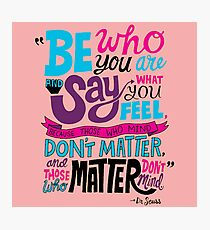Be Who You Are Seuss Quotes Photographic Print