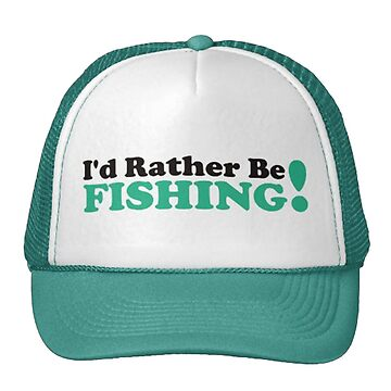 I'D RATHER BE FISHING by pbcmemeking69