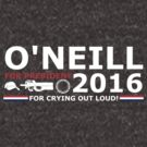O'Neill for President by dopefish