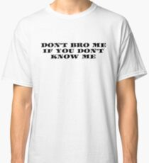 Bro Funny Friends Cool Text Classic T-Shirt
