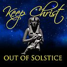Keep Christ Out of Solstice by BionicWiggly