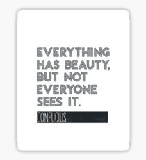 Everything has beauty, but not everyone sees it. Sticker