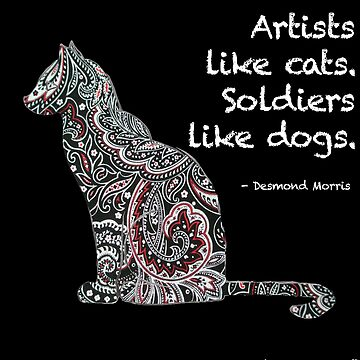 Artists Like Cats. Soldiers Like Dogs. by AntoinetteAdams