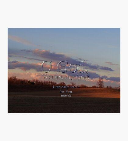 Psalm 63:1 Photographic Print