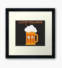 Love You Man - Drunk Beer Framed Print