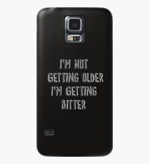 I'm Not Getting Older, I'm Getting Bitter  Case/Skin for Samsung Galaxy