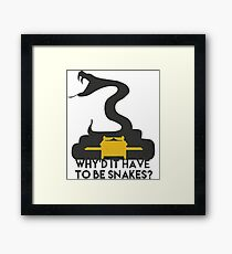 Why'd it have to be Snakes? Framed Print