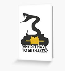 Why'd it have to be Snakes? Greeting Card