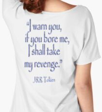 JRR, Tolkien, 'I warn you, if you bore me, I shall take my revenge' Women's Relaxed Fit T-Shirt