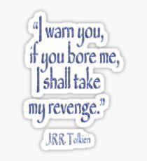 """JRR, Tolkien, """"Ich warne dich, wenn du mich langweilst, werde ich mich rächen"""" Sticker"""
