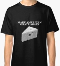 Make American Grate Again Classic T-Shirt