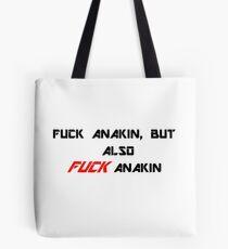 Fuck Anakin, but also FUCK Anakin Tote Bag