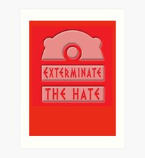 Exterminate the hate! Art Print