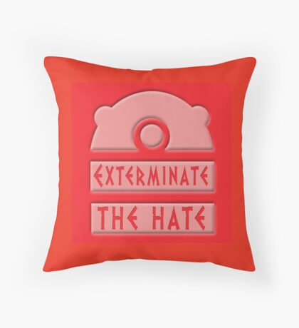 Exterminate the hate! Throw Pillow