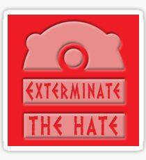 Exterminate the hate! Sticker