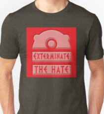 Exterminate the hate! Unisex T-Shirt