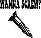 Wanna Screw? by tommytidalwave