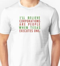 I'll Believe Corporations Are People When Texas Executes One Unisex T-Shirt