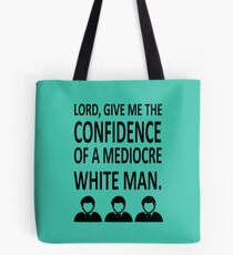 Lord Give Me The Confidence OF A Mediocre White Man Tote Bag